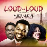 Loud Loud – Mike Abdul Ft A'dam & Monique