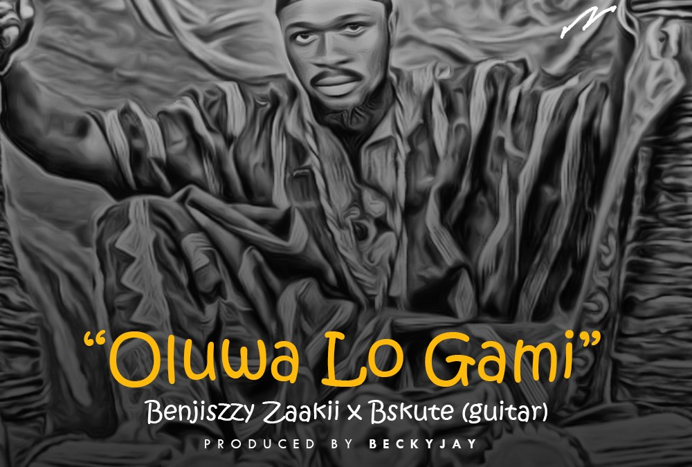 Oluwa Lo Gami – Benjiszzy Ft Bskute