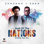 God of The Nations – Samsong Ft Eben