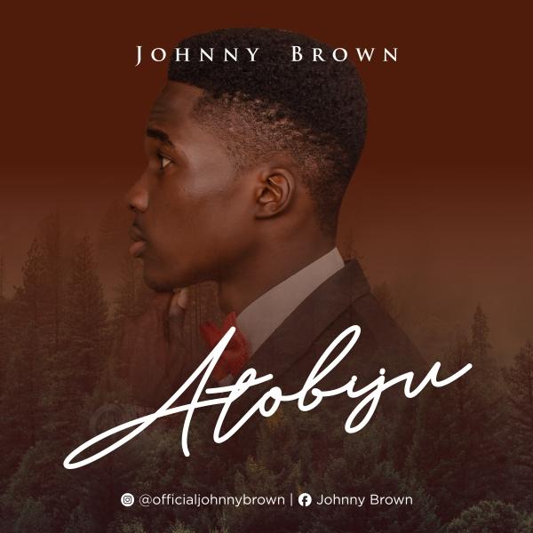 atobiju-johnny-brown-onetwolyrics