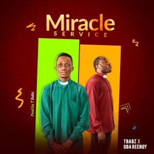 Miracle Service – Oba Reengy ft T-Babz