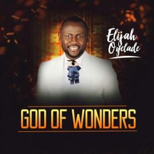 god-of-wonders-elijah-oyelade-onetwolyrics