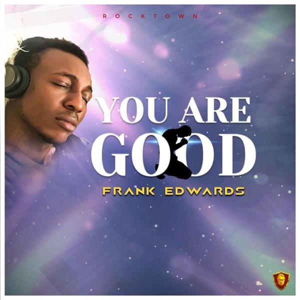 you-are-good-frank-edwards-onetwolyrics