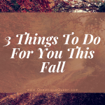 3 Things To Do For You This Fall