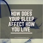 How Does Your Sleep Affect How You Live