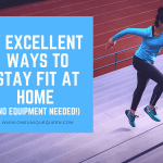 7 Excellent Ways To Stay Fit At Home (No Equipment Needed!)