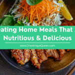Creating Home Meals That Are Nutritious & Delicious