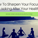 How To Sharpen Your Focus By Looking After Your Health
