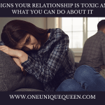 3 Signs Your Relationship Is Toxic And What You Can Do About It