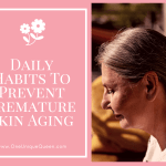 Daily Habits To Prevent Premature Skin Aging