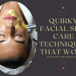 Quirky Facial Skin Care Techniques That Work