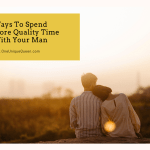Ways To Spend More Quality Time With Your Man
