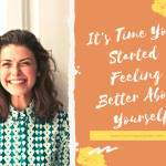 It's Time You Started Feeling Better About Yourself