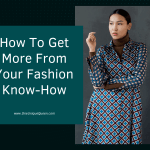 How To Get More From Your Fashion Know-How
