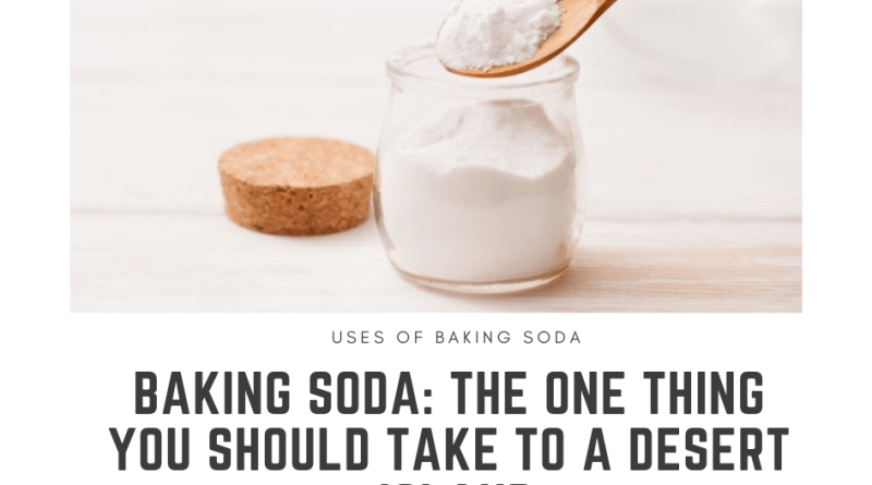 Baking Soda: The One Thing You Should Take To A Desert Island