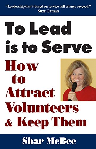 To Lead Is To Serve: How to Attract Volunteers & Keep Them