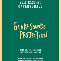 GLARE SOUNDS PROJECTION 年末にキャパルボワンマン決定