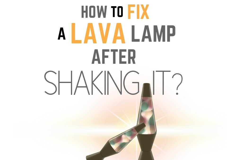 How to Fix a Lava Lamp After Shaking it?