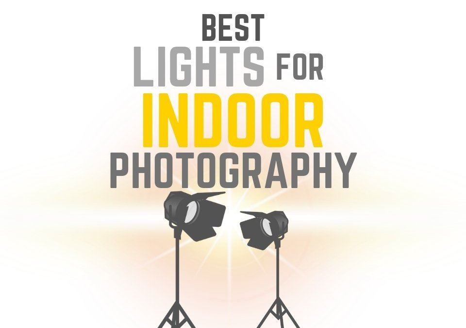 Best Lights for Indoor Photography