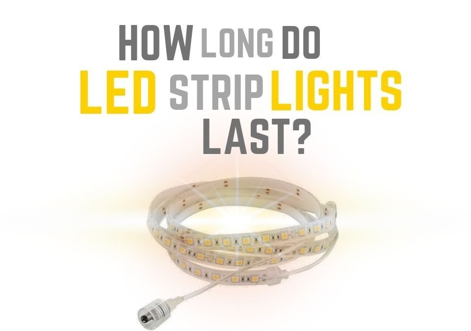 How Long do LED Strip Lights Last