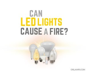 Can LED Lights Cause a Fire