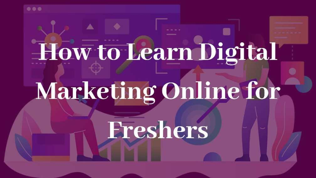 How to Learn Digital Marketing Online for Freshers