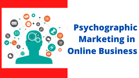 Use Psychographic Marketing in Online Business
