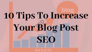 10 Tips To Increase Your Blog Post SEO