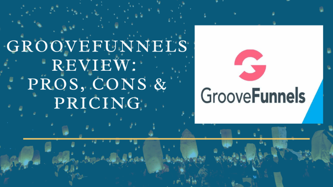 GrooveFunnels Review Pros, Cons & Pricing