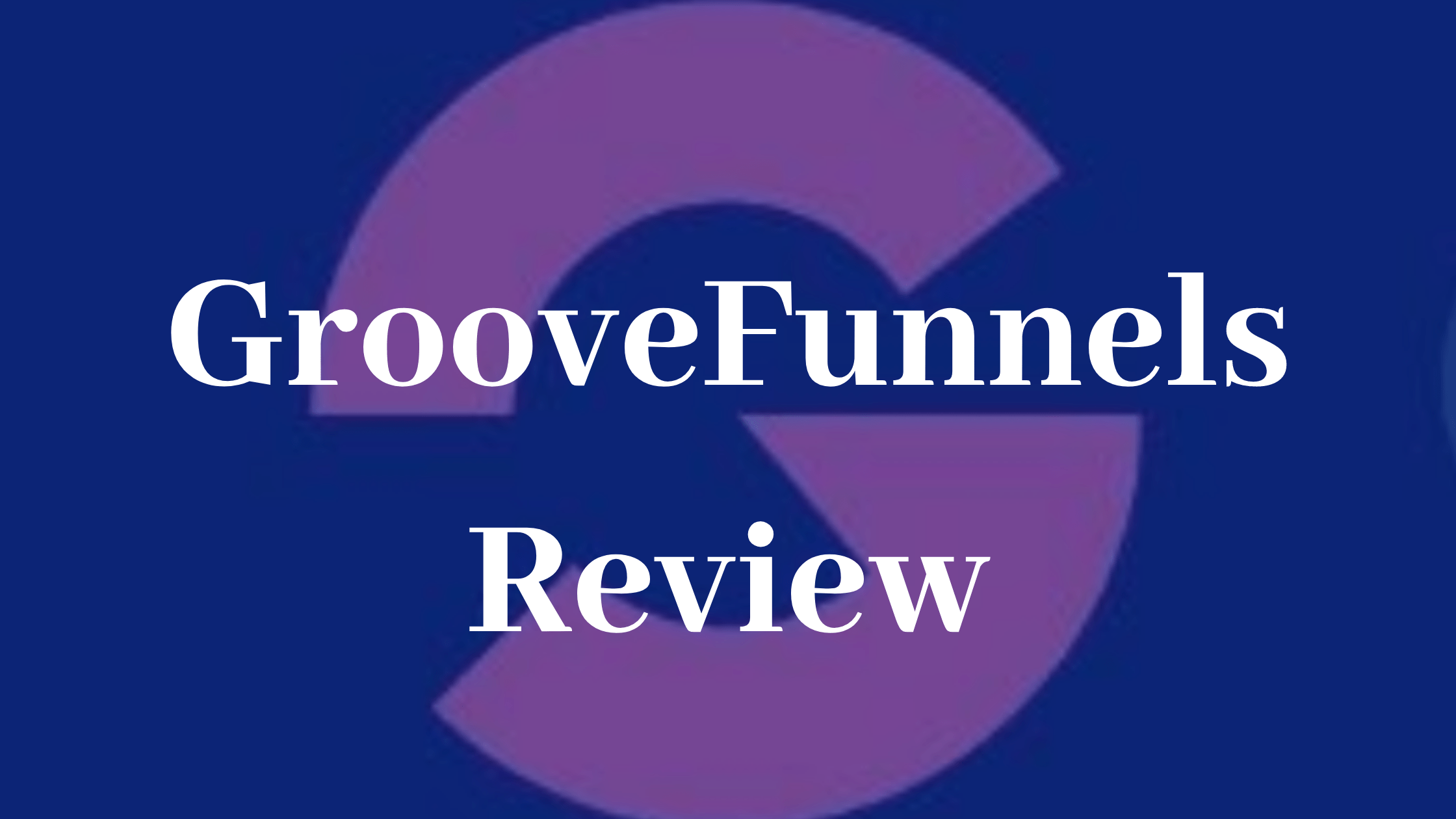 GrooveFunnels Review - Best alternative for ClickFunnels
