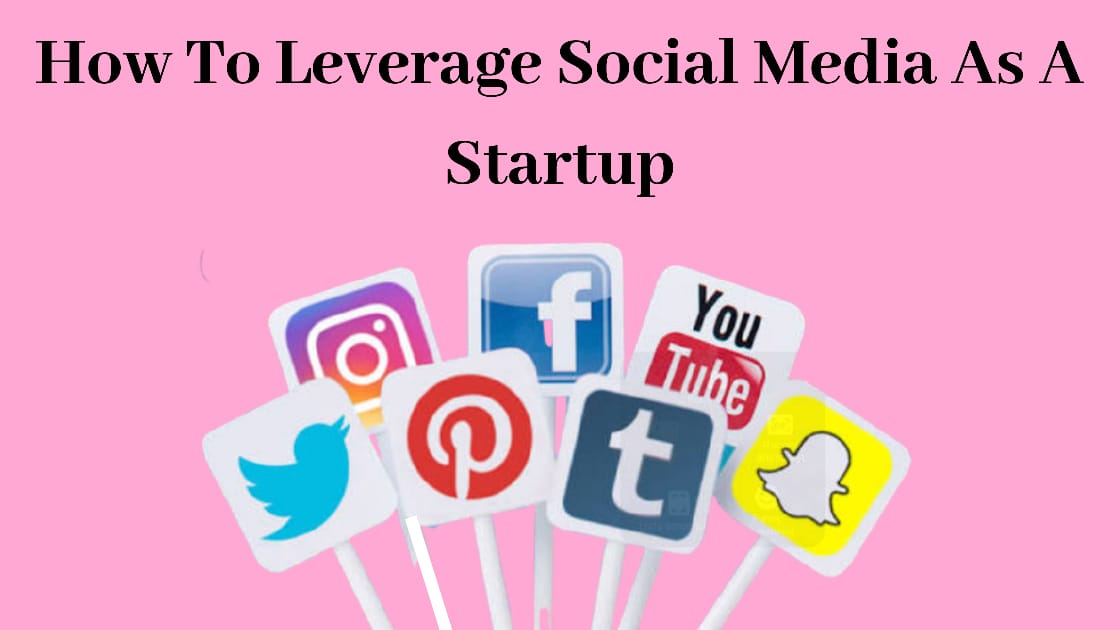 How To Leverage Social Media As A Startup