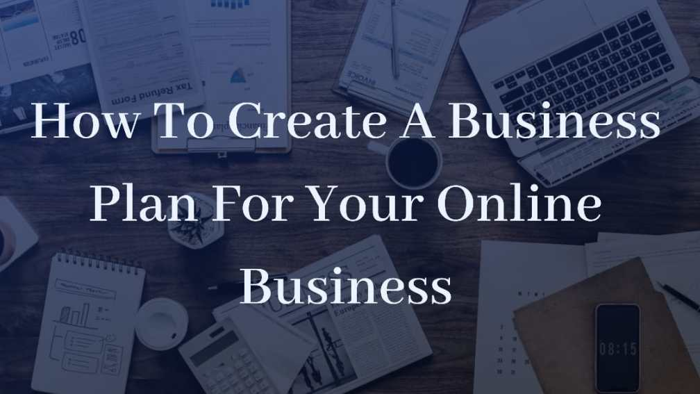 How To Create A Business Plan For Your Online Business