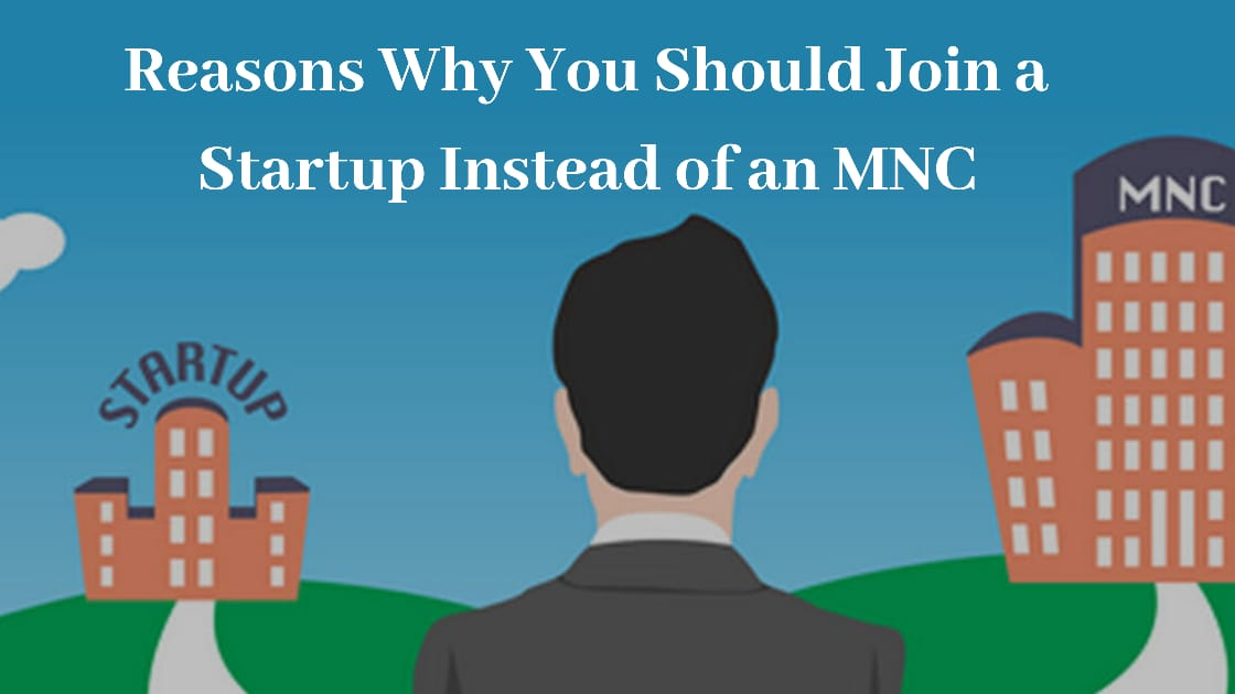 Reasons Why You Should Join a Startup Instead of an MNC