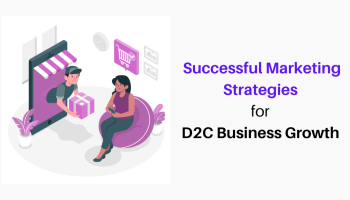 Successful Marketing Strategies for D2C Business Growth
