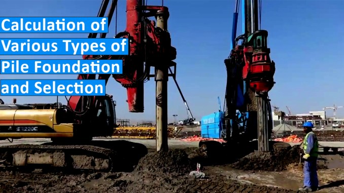 Calculation of Various Types of Pile Foundation and Selection