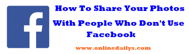 How To Share Facebook Photos With People Who Don't Use Facebook 1