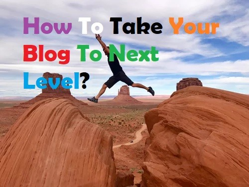 How To Take Your Blog To Next Level