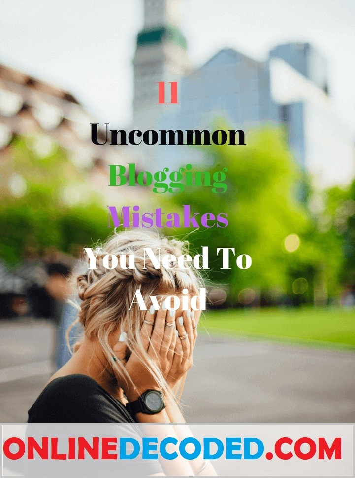 11 Uncommon Blogging Mistakes You Need To Avoid in 2021