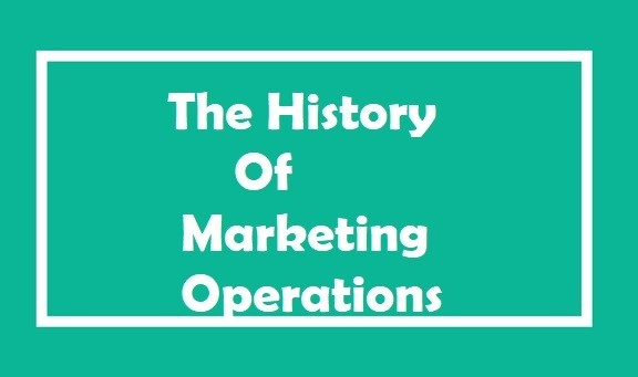 The History Of Marketing Operations