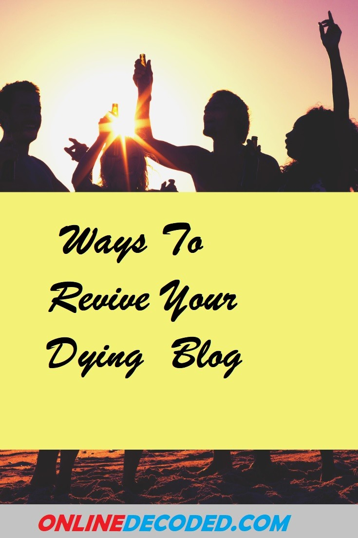 5 Great Ways To Revive your Dying Blog And Grow It Easily