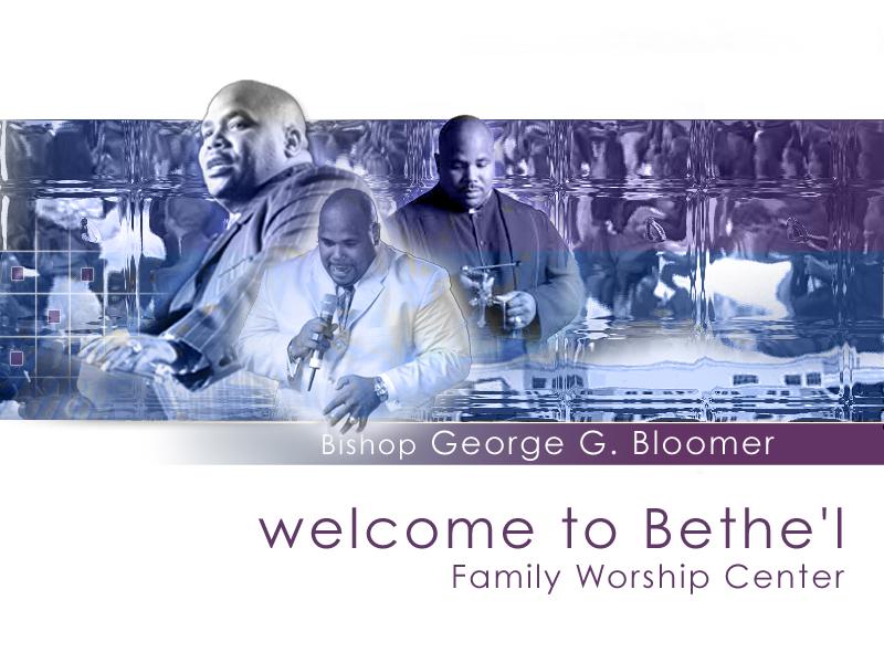 Bethel Family Worship Center – Bishop George G. Bloomer (Streaming Video)