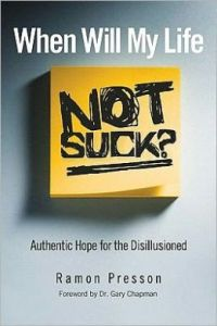 When Will My Life Not Suck? Authentic Hope for the Disillusioned by Ramon Presson (Free Book)
