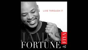 James Fortune and FIYA – Live Through It (Song and Music Download)