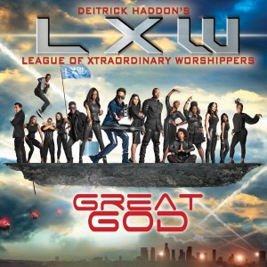 Just Released! Deitrick Haddon and LXW (League of Xtraordinary Worshippers) Newest Hit – GREAT GOD (Video)