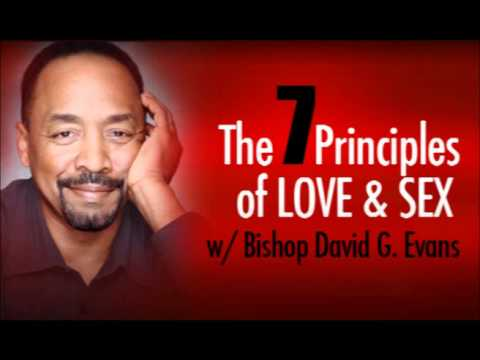 Bishop David G. Evans – 7 Principles of Love and Sex