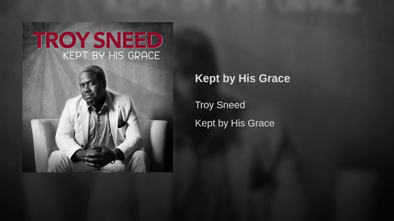 Troy Sneed – Kept by His Grace (Song and Download)