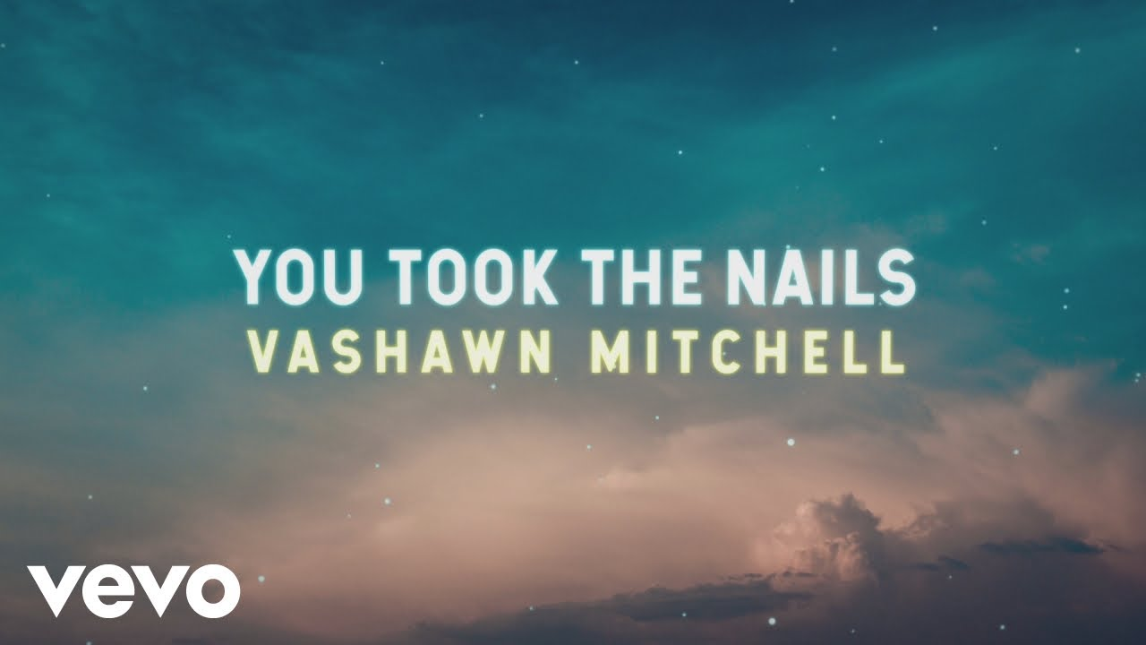VaShawn Mitchell – You Took the Nails (Official Lyric Video)