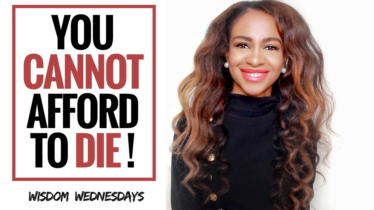 YOU CANNOT AFFORD TO DIE – Wisdom Wednesdays