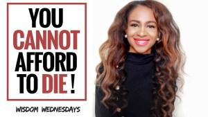 YOU CANNOT AFFORD TO DIE – Wisdom Wednesdays