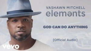 VaShawn Mitchell – God Can Do Anything (Audio)